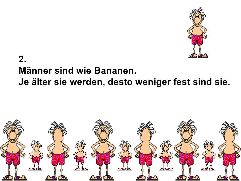 2. Männer sind wie Bananen. Je älter sie werden, desto weniger fest sind sie. fm2u