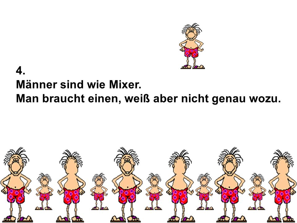 4. Männer sind wie Mixer. Man braucht einen, weiß aber nicht genau wozu. fm2u