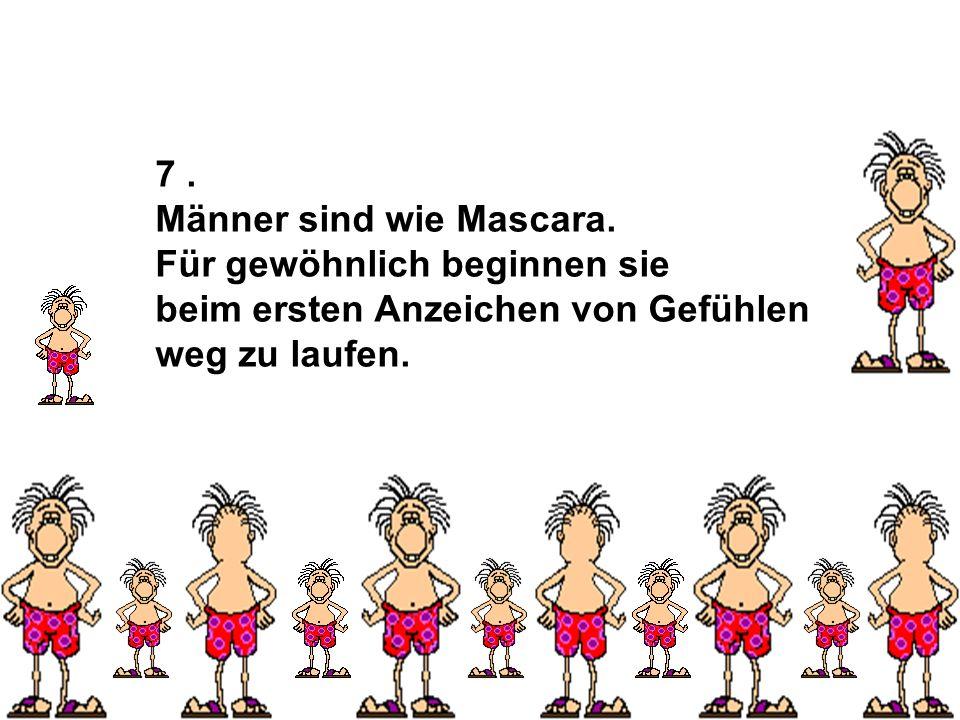 7. Männer sind wie Mascara. Für gewöhnlich beginnen sie beim ersten Anzeichen von Gefühlen weg zu laufen. fm2u