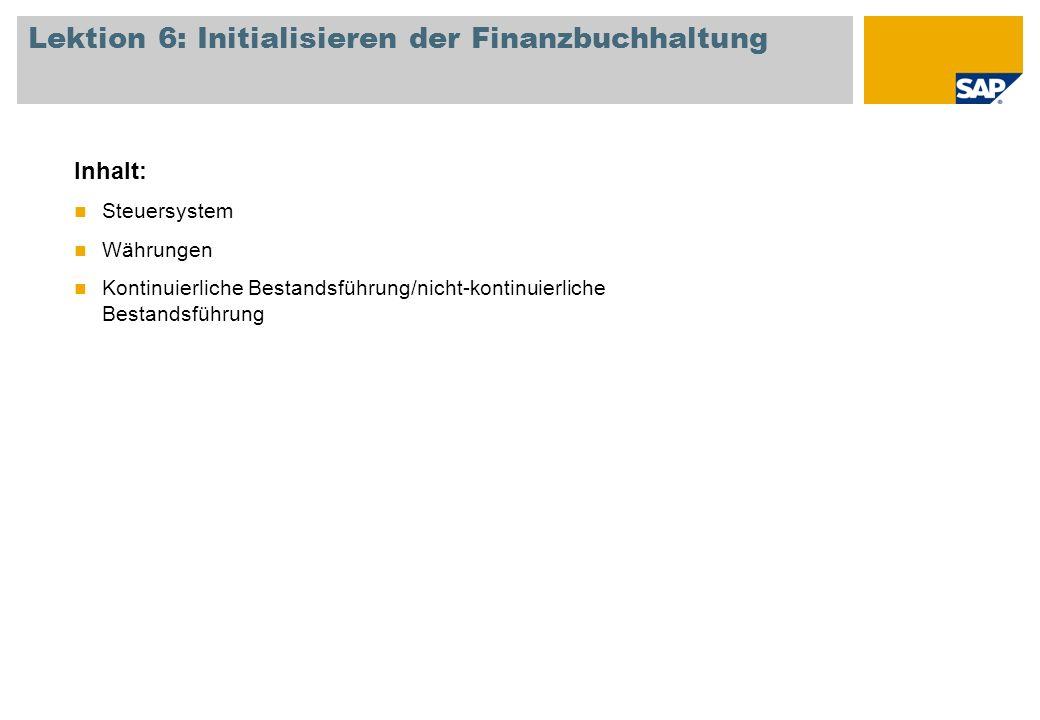 Lektion 6: Initialisieren der Finanzbuchhaltung Inhalt: Steuersystem Währungen Kontinuierliche Bestandsführung/nicht-kontinuierliche Bestandsführung