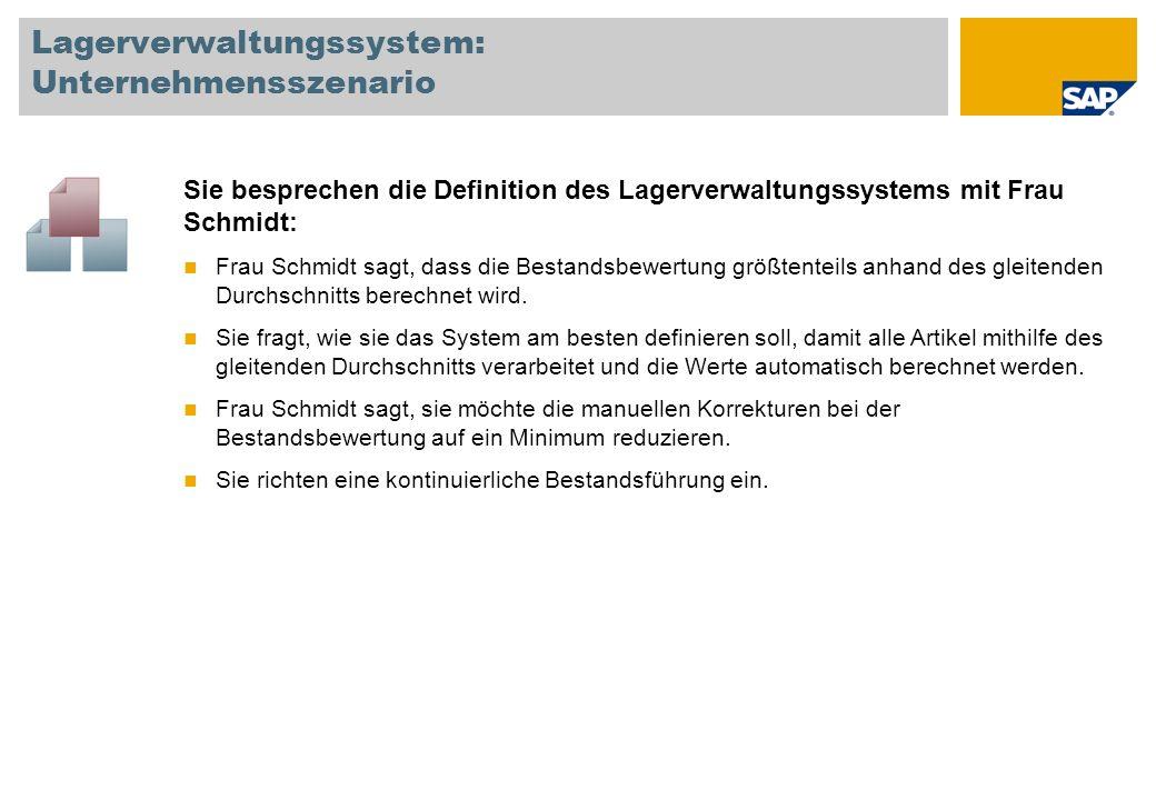 Lagerverwaltungssystem: Unternehmensszenario Sie besprechen die Definition des Lagerverwaltungssystems mit Frau Schmidt: Frau Schmidt sagt, dass die B
