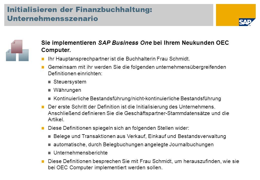 Initialisieren der Finanzbuchhaltung: Unternehmensszenario Sie implementieren SAP Business One bei Ihrem Neukunden OEC Computer. Ihr Hauptansprechpart