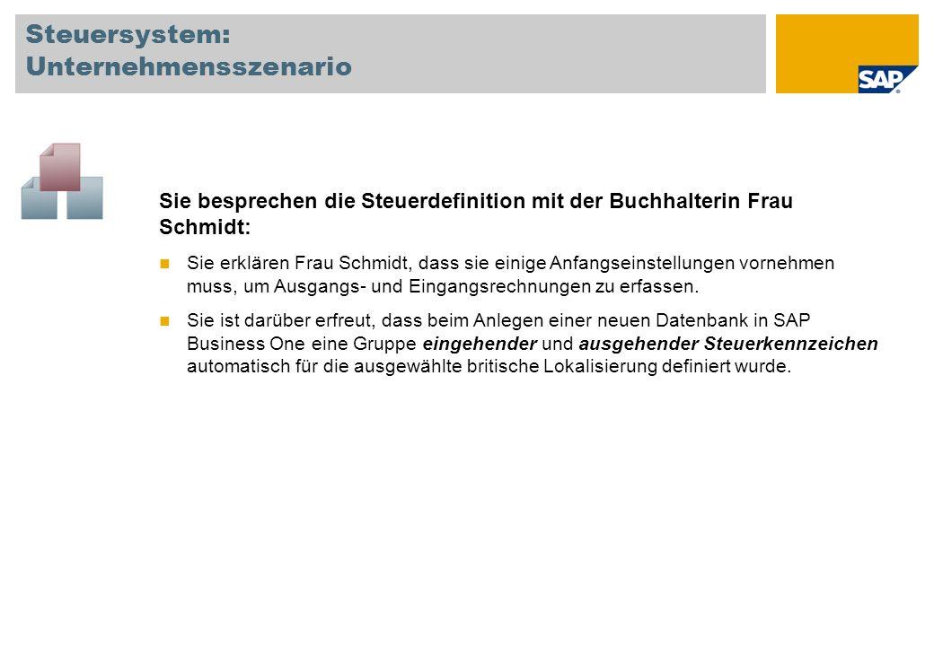 Steuersystem: Unternehmensszenario Sie besprechen die Steuerdefinition mit der Buchhalterin Frau Schmidt: Sie erklären Frau Schmidt, dass sie einige A