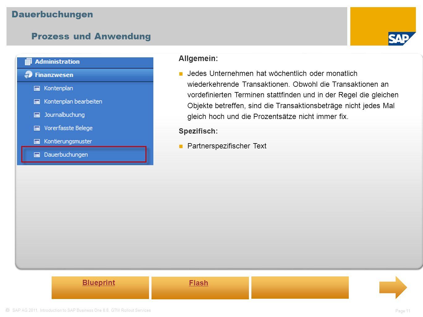 SAP AG 2011, Introduction to SAP Business One 8.8, GTM Rollout Services Page 11 Dauerbuchungen Prozess und Anwendung Allgemein: Jedes Unternehmen hat