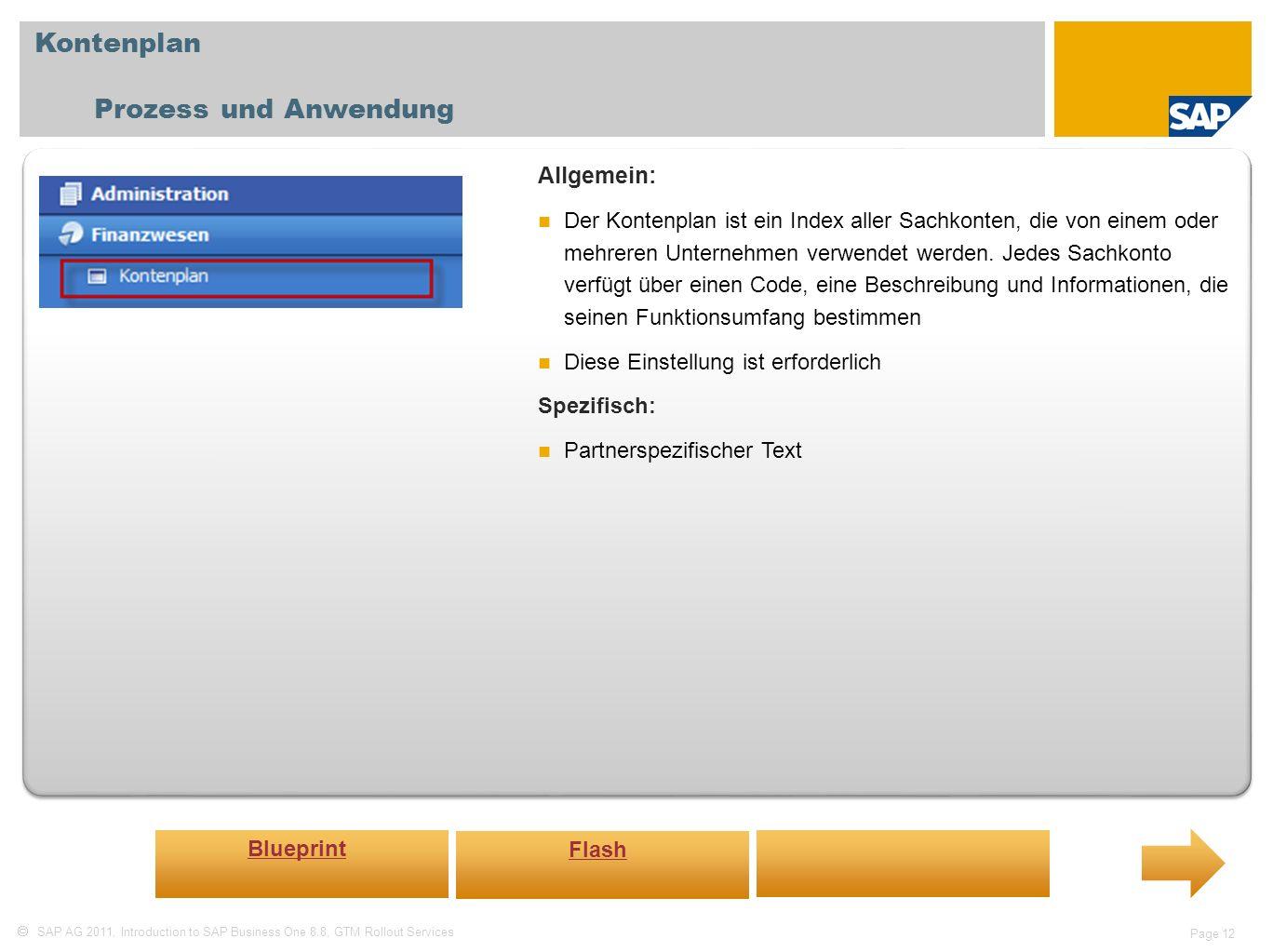 SAP AG 2011, Introduction to SAP Business One 8.8, GTM Rollout Services Page 12 Kontenplan Prozess und Anwendung Allgemein: Der Kontenplan ist ein Ind