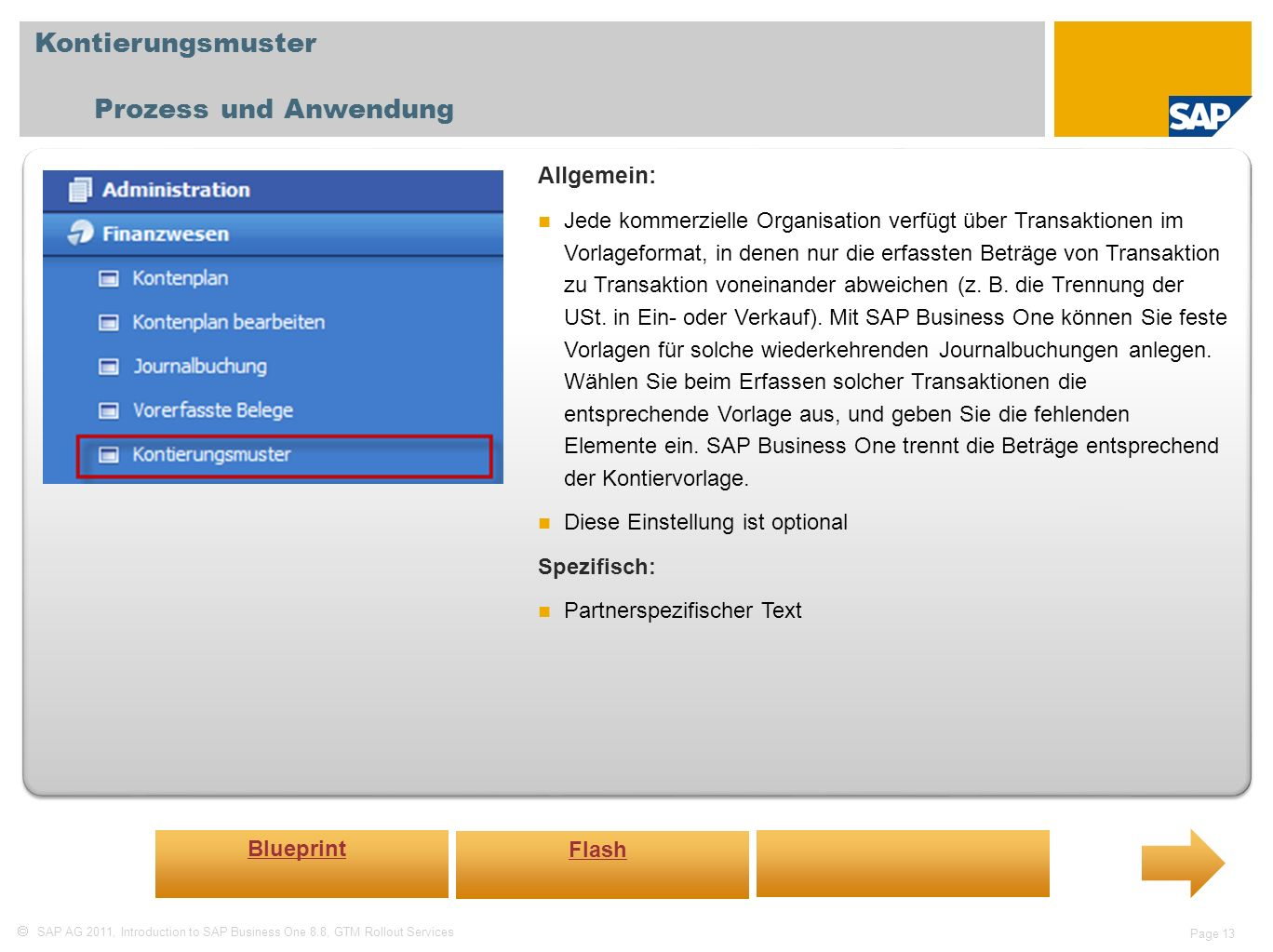 SAP AG 2011, Introduction to SAP Business One 8.8, GTM Rollout Services Page 13 Kontierungsmuster Prozess und Anwendung Allgemein: Jede kommerzielle O