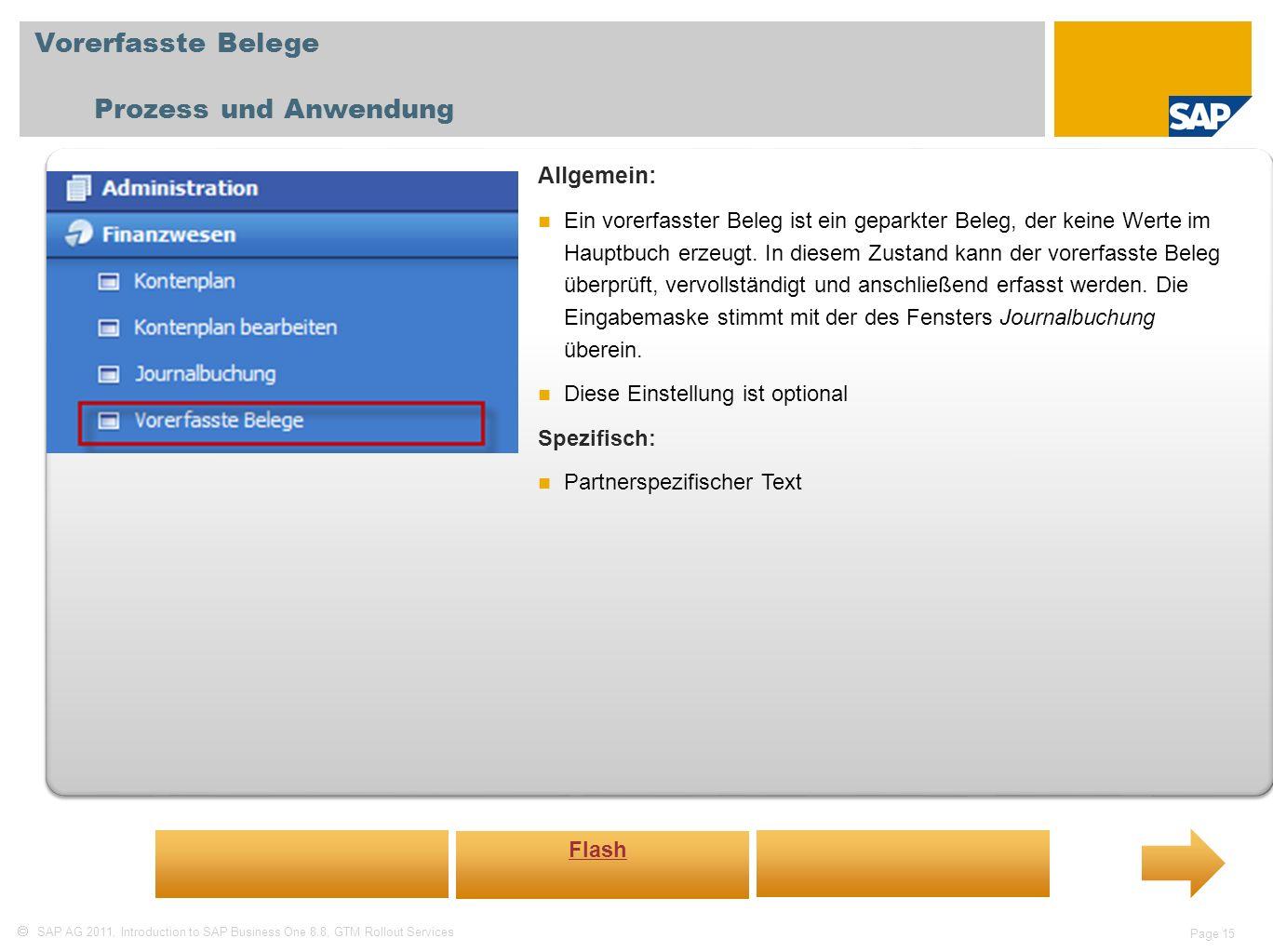 SAP AG 2011, Introduction to SAP Business One 8.8, GTM Rollout Services Page 15 Vorerfasste Belege Prozess und Anwendung Allgemein: Ein vorerfasster B