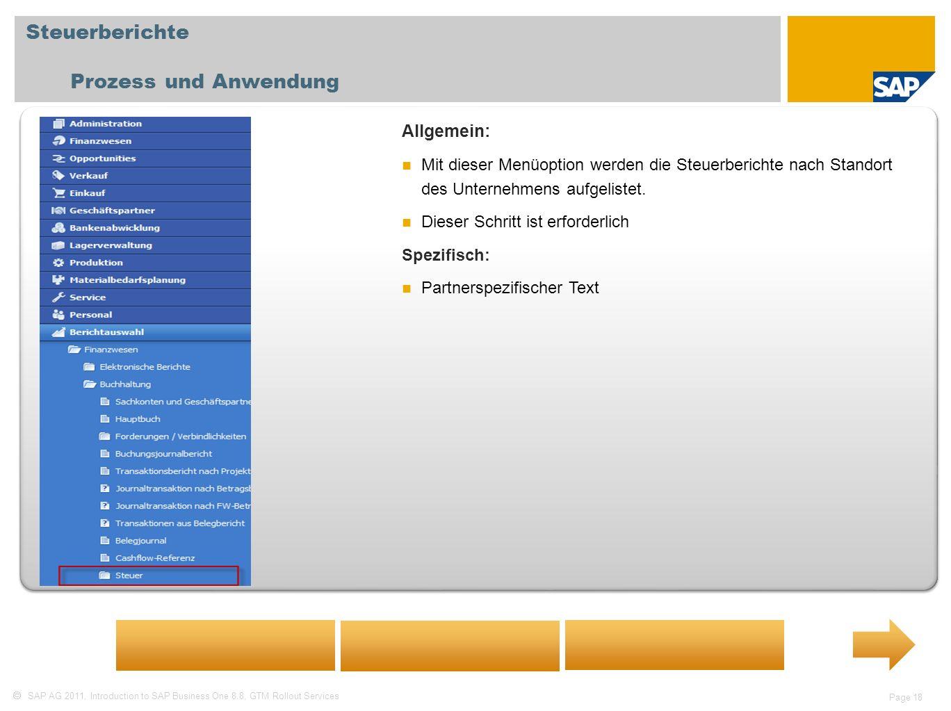 SAP AG 2011, Introduction to SAP Business One 8.8, GTM Rollout Services Page 18 Steuerberichte Prozess und Anwendung Allgemein: Mit dieser Menüoption