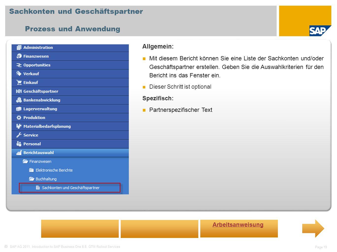 SAP AG 2011, Introduction to SAP Business One 8.8, GTM Rollout Services Page 19 Sachkonten und Geschäftspartner Prozess und Anwendung Allgemein: Mit d