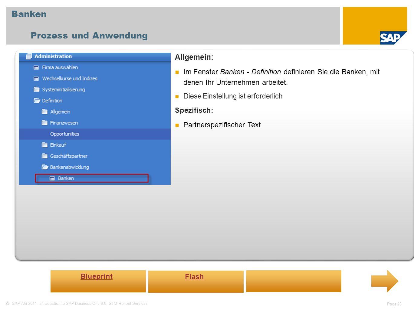 SAP AG 2011, Introduction to SAP Business One 8.8, GTM Rollout Services Page 20 Banken Prozess und Anwendung Allgemein: Im Fenster Banken - Definition definieren Sie die Banken, mit denen Ihr Unternehmen arbeitet.