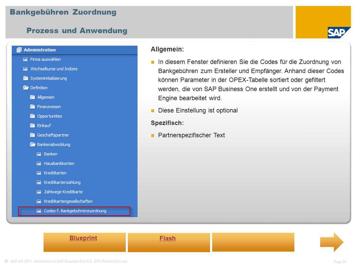 SAP AG 2011, Introduction to SAP Business One 8.8, GTM Rollout Services Page 24 Bankgebühren Zuordnung Prozess und Anwendung Allgemein: In diesem Fens