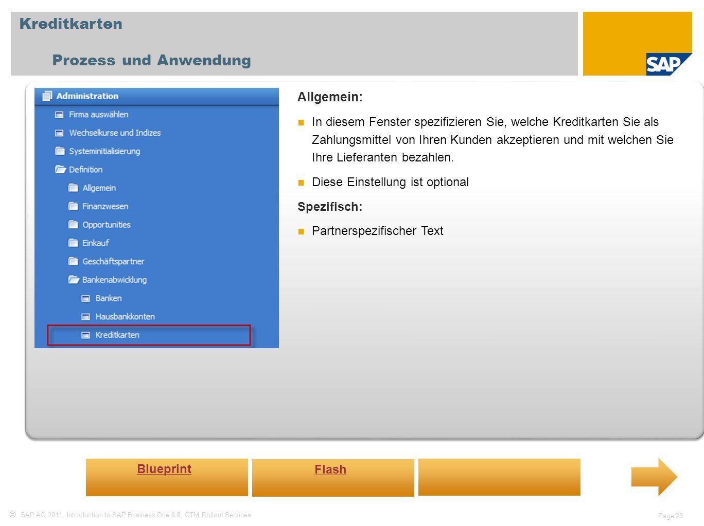 SAP AG 2011, Introduction to SAP Business One 8.8, GTM Rollout Services Page 25 Kreditkarten Prozess und Anwendung Allgemein: In diesem Fenster spezif