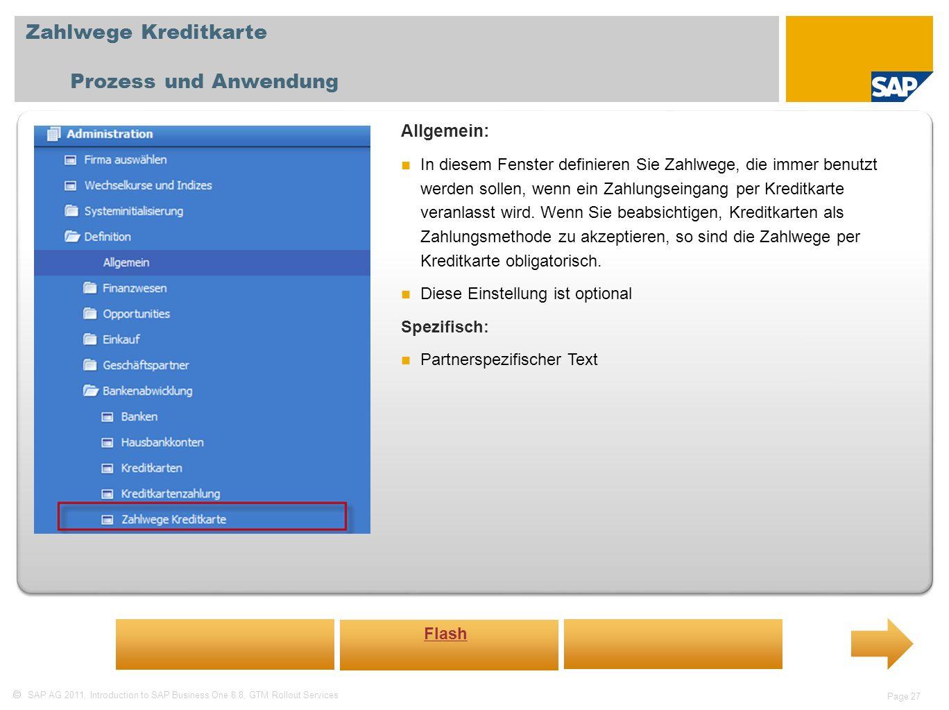 SAP AG 2011, Introduction to SAP Business One 8.8, GTM Rollout Services Page 27 Zahlwege Kreditkarte Prozess und Anwendung Allgemein: In diesem Fenste