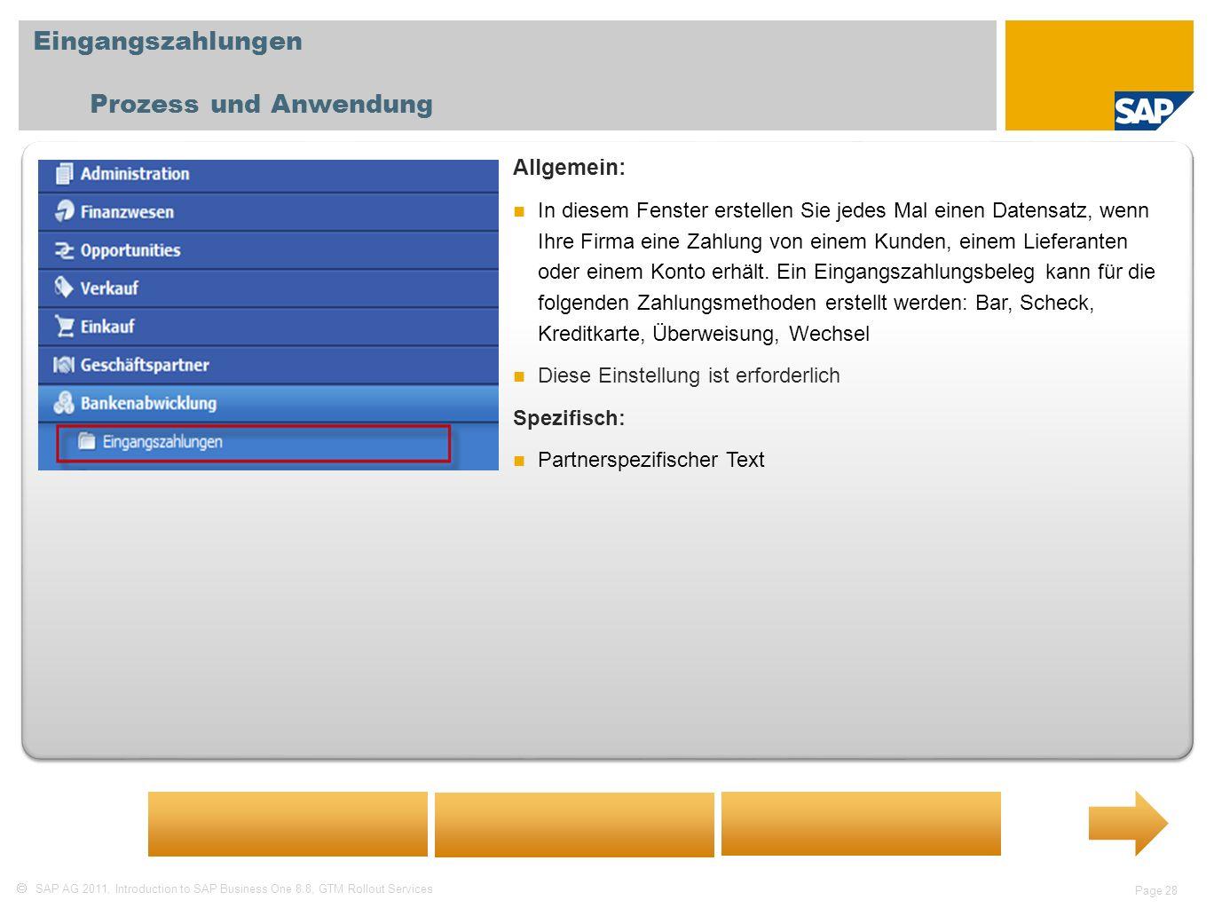 SAP AG 2011, Introduction to SAP Business One 8.8, GTM Rollout Services Page 28 Eingangszahlungen Prozess und Anwendung Allgemein: In diesem Fenster erstellen Sie jedes Mal einen Datensatz, wenn Ihre Firma eine Zahlung von einem Kunden, einem Lieferanten oder einem Konto erhält.