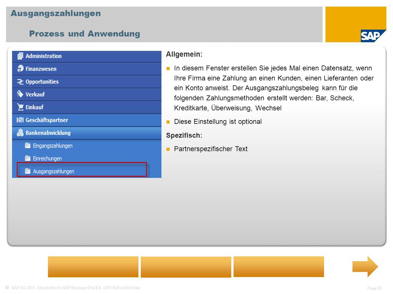 SAP AG 2011, Introduction to SAP Business One 8.8, GTM Rollout Services Page 29 Ausgangszahlungen Prozess und Anwendung Allgemein: In diesem Fenster e
