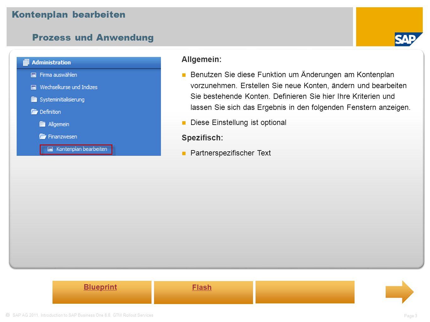 SAP AG 2011, Introduction to SAP Business One 8.8, GTM Rollout Services Page 4 Kontenfindung Sachkonten Prozess und Anwendung Allgemein: In diesem Fenster können Sie die Standardsachkonten für in SAP Business One erstellte Transaktionen definieren.