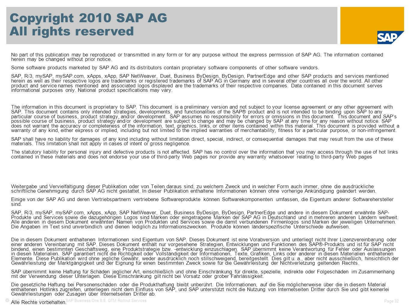 SAP AG 2011, Introduction to SAP Business One 8.8, GTM Rollout Services Page 32 Copyright 2010 SAP AG All rights reserved No part of this publication may be reproduced or transmitted in any form or for any purpose without the express permission of SAP AG.
