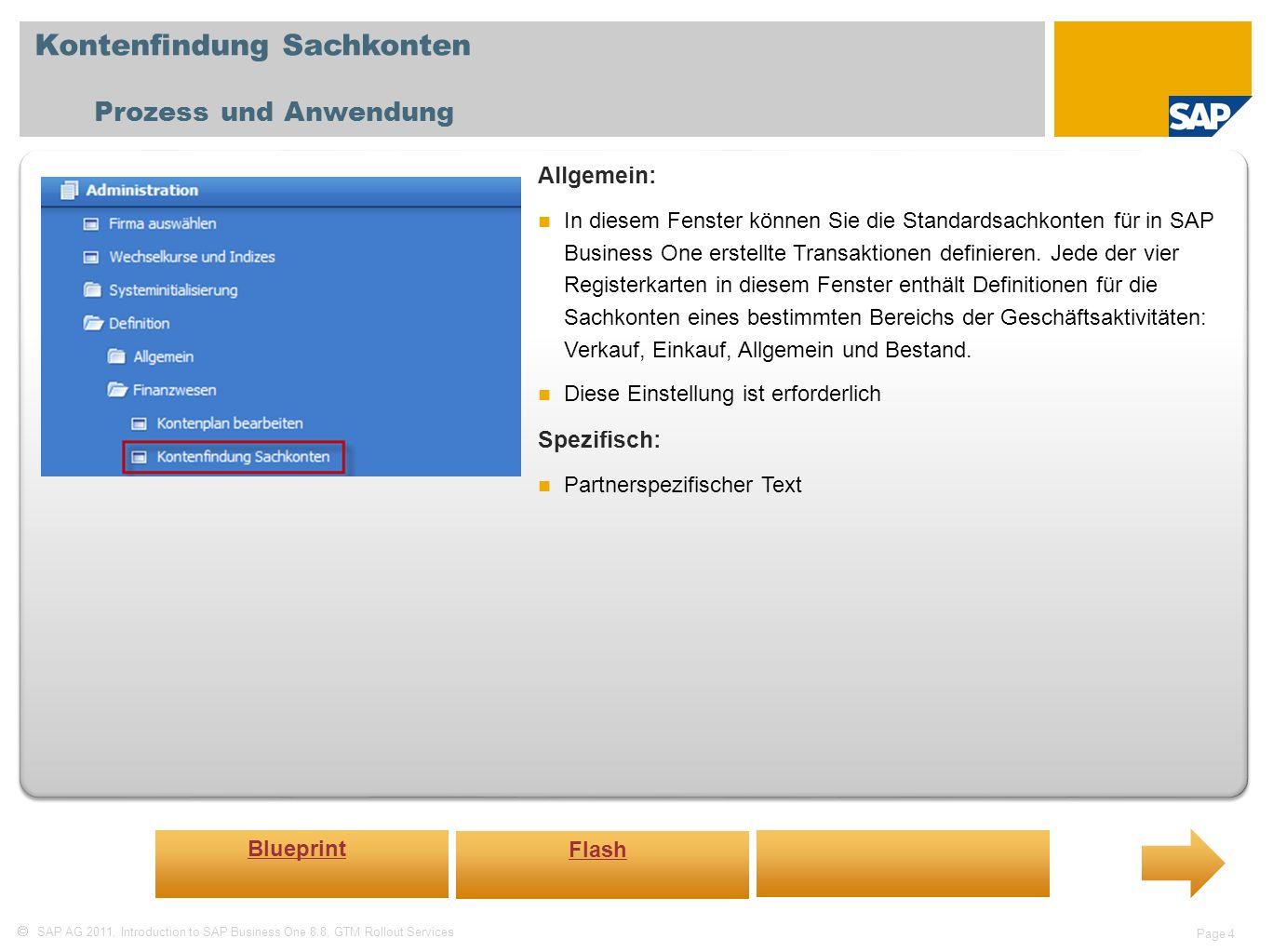 SAP AG 2011, Introduction to SAP Business One 8.8, GTM Rollout Services Page 4 Kontenfindung Sachkonten Prozess und Anwendung Allgemein: In diesem Fen