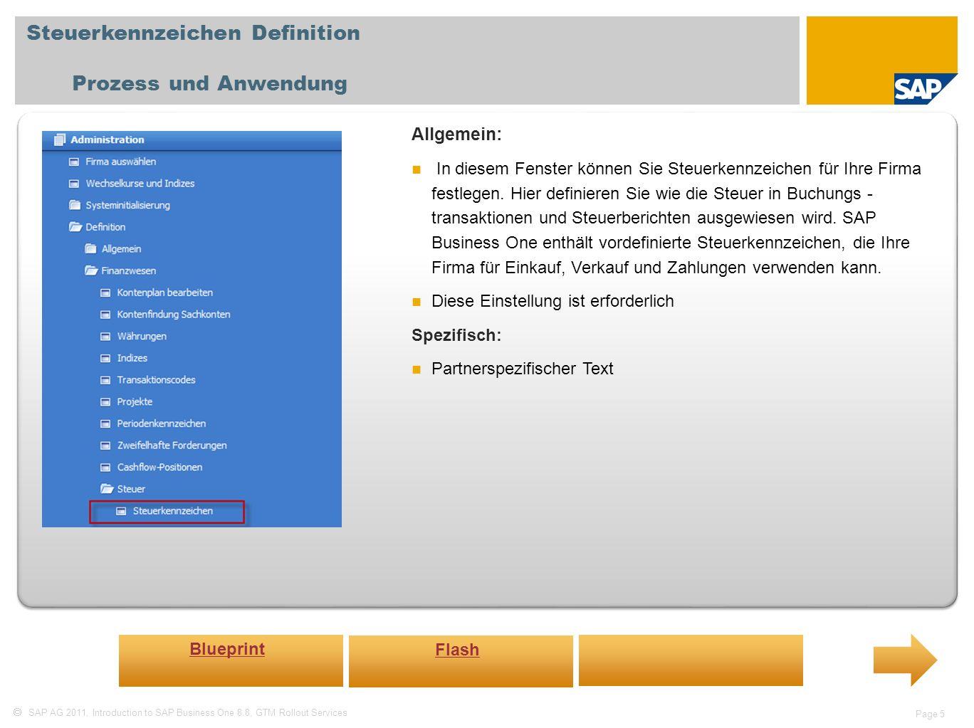 SAP AG 2011, Introduction to SAP Business One 8.8, GTM Rollout Services Page 5 Steuerkennzeichen Definition Prozess und Anwendung Allgemein: In diesem