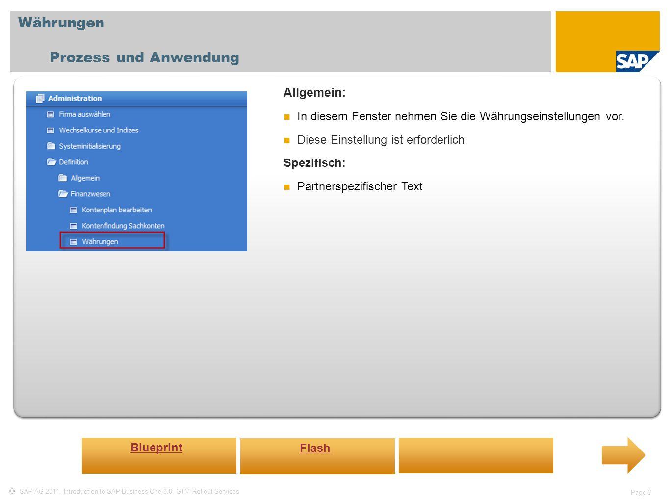 SAP AG 2011, Introduction to SAP Business One 8.8, GTM Rollout Services Page 6 Währungen Prozess und Anwendung Allgemein: In diesem Fenster nehmen Sie