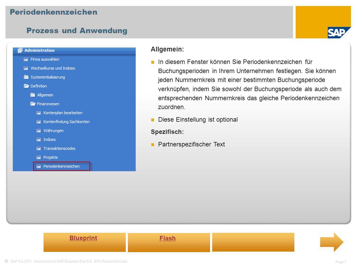 SAP AG 2011, Introduction to SAP Business One 8.8, GTM Rollout Services Page 8 Buchungsperioden Prozess und Anwendung Allgemein: In diesem Fenster stellen Sie die Buchungsperioden Ihrer Firma ein.