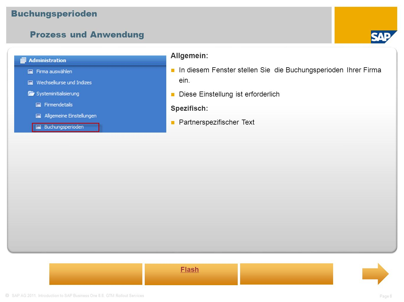 SAP AG 2011, Introduction to SAP Business One 8.8, GTM Rollout Services Page 8 Buchungsperioden Prozess und Anwendung Allgemein: In diesem Fenster ste