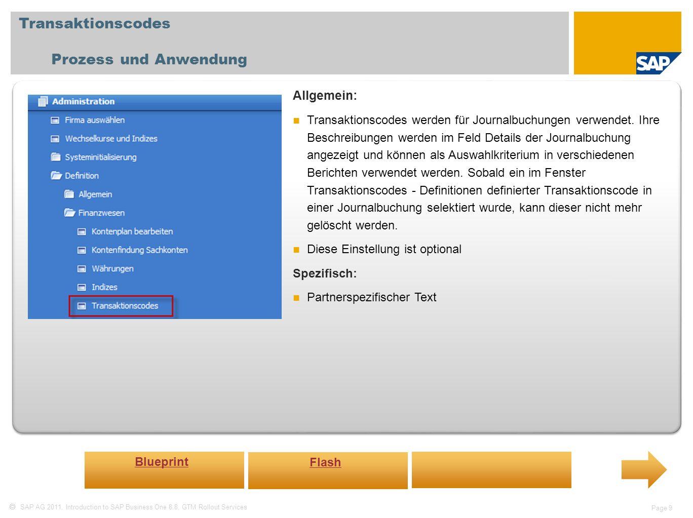SAP AG 2011, Introduction to SAP Business One 8.8, GTM Rollout Services Page 9 Transaktionscodes Prozess und Anwendung Allgemein: Transaktionscodes werden für Journalbuchungen verwendet.