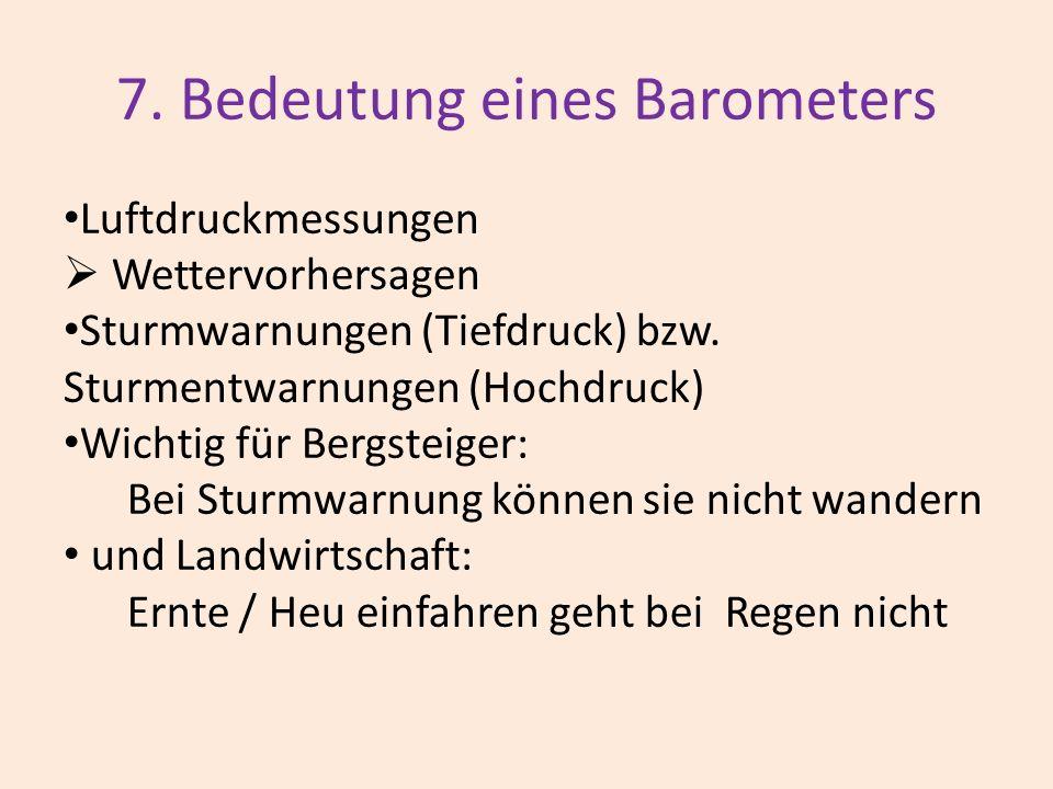 7. Bedeutung eines Barometers Luftdruckmessungen Wettervorhersagen Sturmwarnungen (Tiefdruck) bzw. Sturmentwarnungen (Hochdruck) Wichtig für Bergsteig