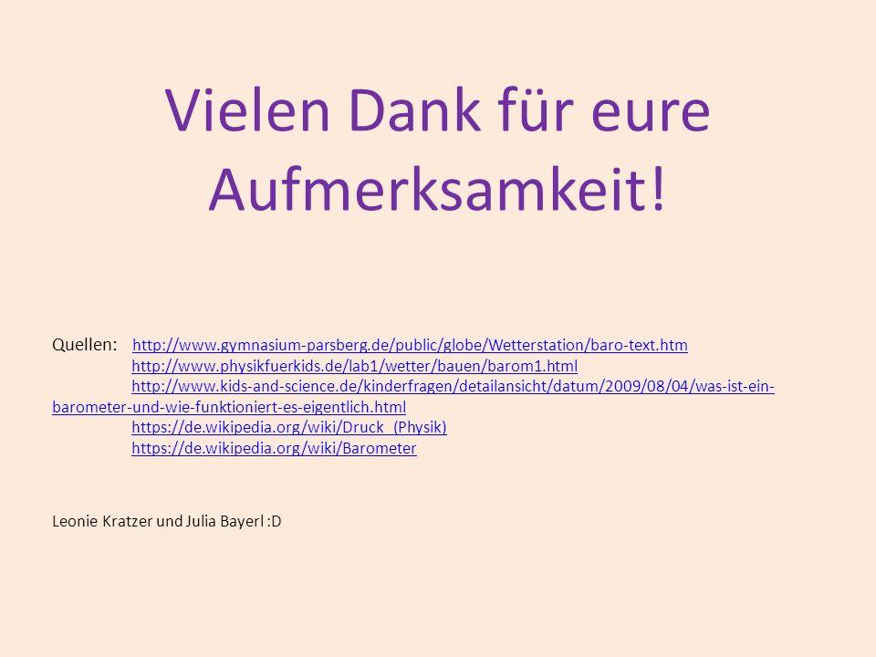 Vielen Dank für eure Aufmerksamkeit! Quellen: http://www.gymnasium-parsberg.de/public/globe/Wetterstation/baro-text.htm http://www.gymnasium-parsberg.