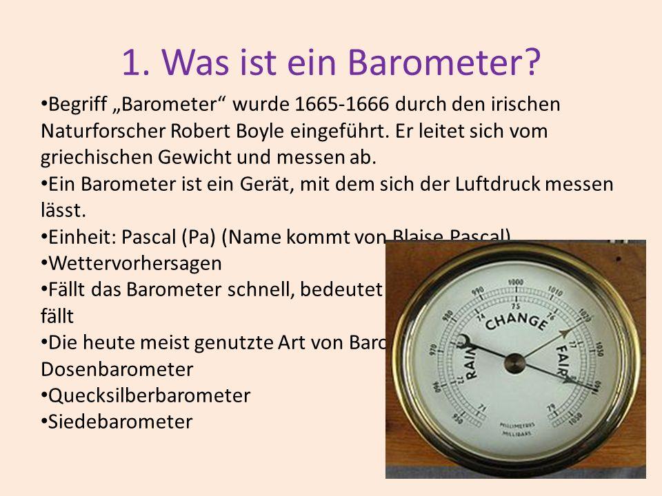 1. Was ist ein Barometer? Begriff Barometer wurde 1665-1666 durch den irischen Naturforscher Robert Boyle eingeführt. Er leitet sich vom griechischen