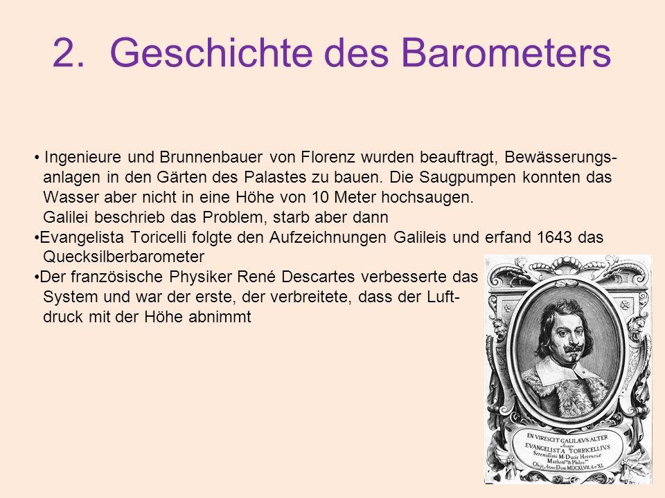 2. Geschichte des Barometers Ingenieure und Brunnenbauer von Florenz wurden beauftragt, Bewässerungs- anlagen in den Gärten des Palastes zu bauen. Die