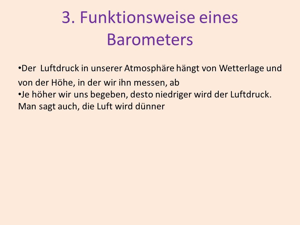 3. Funktionsweise eines Barometers Der Luftdruck in unserer Atmosphäre hängt von Wetterlage und von der Höhe, in der wir ihn messen, ab Je höher wir u