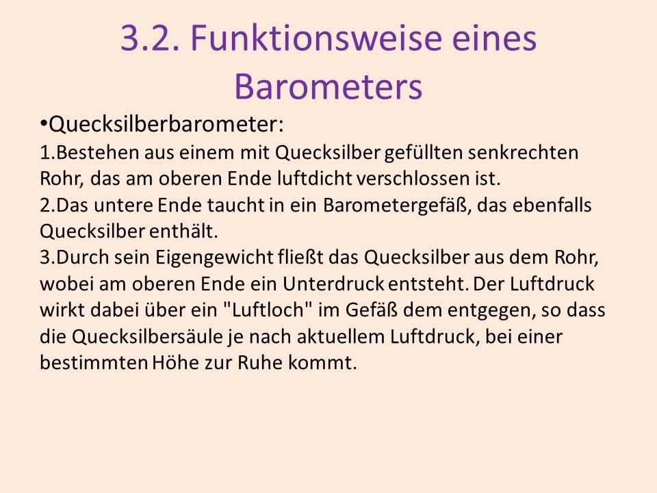 3.2. Funktionsweise eines Barometers Quecksilberbarometer: 1.Bestehen aus einem mit Quecksilber gefüllten senkrechten Rohr, das am oberen Ende luftdic