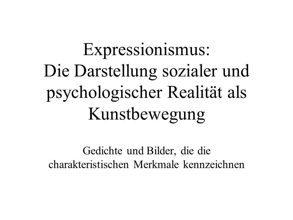 Expressionismus: Die Darstellung sozialer und psychologischer Realität als Kunstbewegung Gedichte und Bilder, die die charakteristischen Merkmale kenn