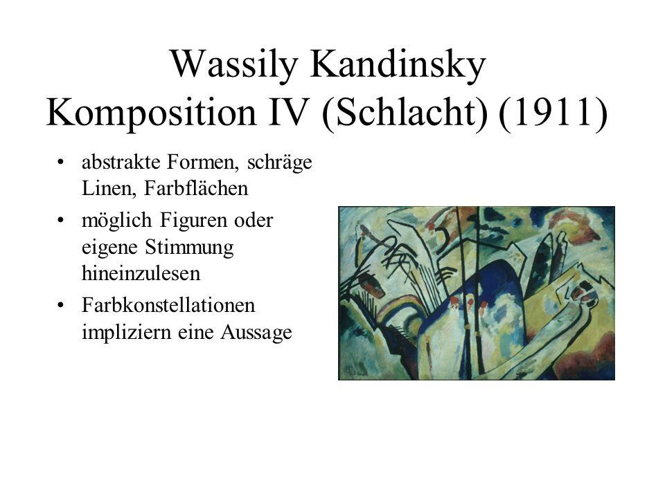 Wassily Kandinsky Komposition IV (Schlacht) (1911) abstrakte Formen, schräge Linen, Farbflächen möglich Figuren oder eigene Stimmung hineinzulesen Farbkonstellationen impliziern eine Aussage