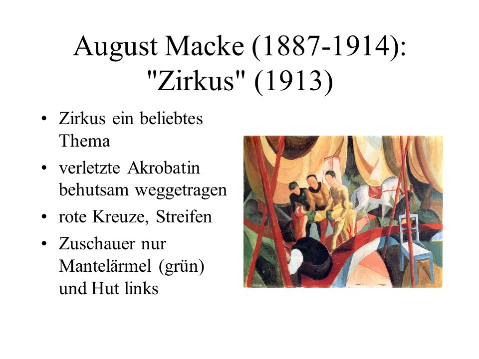 August Macke (1887-1914): Zirkus (1913) Zirkus ein beliebtes Thema verletzte Akrobatin behutsam weggetragen rote Kreuze, Streifen Zuschauer nur Mantelärmel (grün) und Hut links