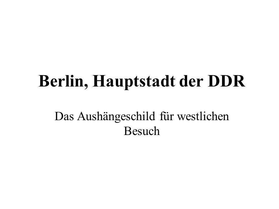 Berlin, Hauptstadt der DDR Das Aushängeschild für westlichen Besuch