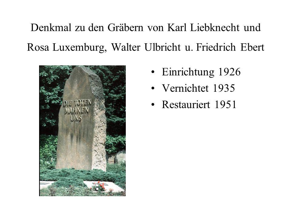 Denkmal zu den Gräbern von Karl Liebknecht und Rosa Luxemburg, Walter Ulbricht u. Friedrich Ebert Einrichtung 1926 Vernichtet 1935 Restauriert 1951