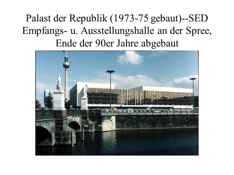 Palast der Republik (1973-75 gebaut)--SED Empfangs- u. Ausstellungshalle an der Spree, Ende der 90er Jahre abgebaut