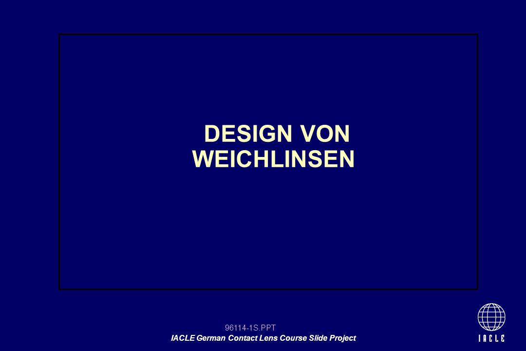 96114-12S.PPT IACLE German Contact Lens Course Slide Project ÜBERLEGUNGEN ZUM DESIGN MINUSLINSENSERIE Material auswählen Auswahl der Vorderflächenoptik FOZD Eine Mittendicke für Linsen von ungefähr -3,0 dpt und mehr - Linsen <-3,0 dpt werden oft dicker gemacht und oder mit größerem FOZD um die Handhabung zu verbessern - Linsen >5,0 dpt könnten einen größeren FOZD haben, um die mittelperiphere Dicke zu verringern