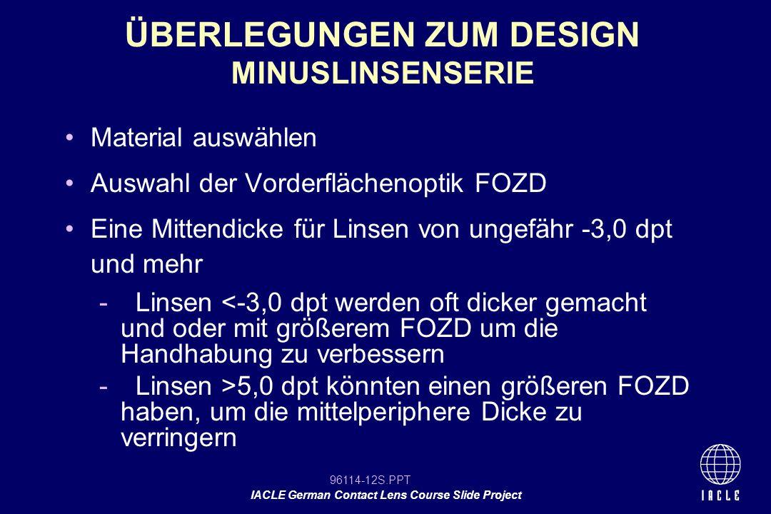 96114-12S.PPT IACLE German Contact Lens Course Slide Project ÜBERLEGUNGEN ZUM DESIGN MINUSLINSENSERIE Material auswählen Auswahl der Vorderflächenopti