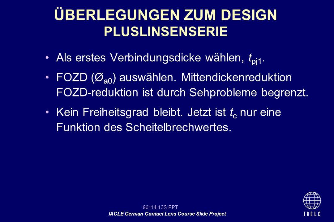 96114-13S.PPT IACLE German Contact Lens Course Slide Project Als erstes Verbindungsdicke wählen, t pj1. FOZD (Ø a0 ) auswählen. Mittendickenreduktion