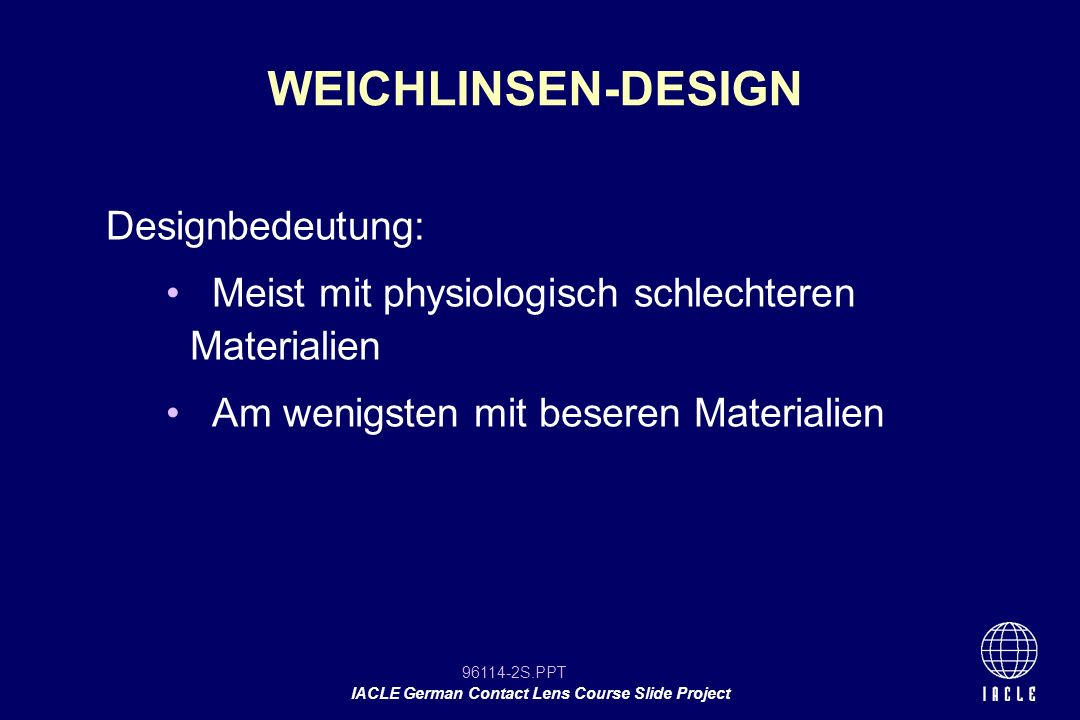 96114-43S.PPT IACLE German Contact Lens Course Slide Project Vorderflächengestaltung ist ebenso wichtig für: Linsensitz Komfort VORDERFLÄCHENGESTALTUNG
