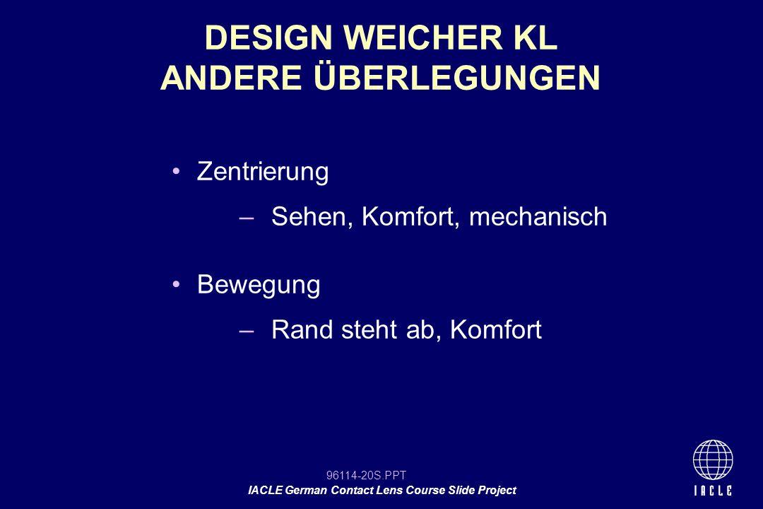 96114-20S.PPT IACLE German Contact Lens Course Slide Project Zentrierung – Sehen, Komfort, mechanisch Bewegung – Rand steht ab, Komfort DESIGN WEICHER