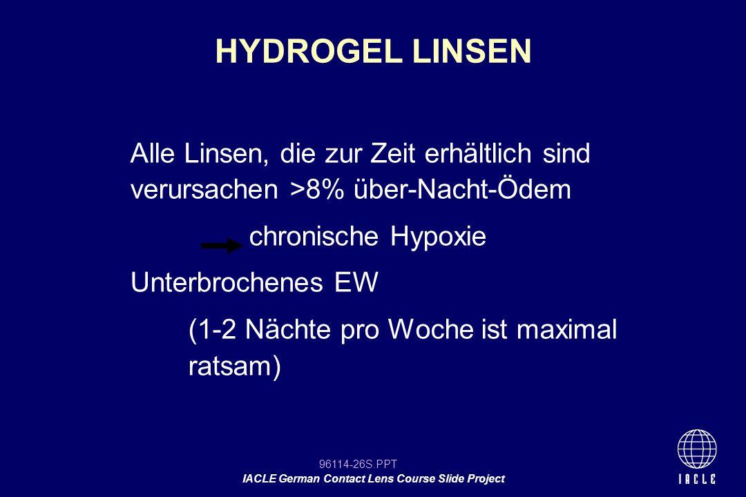 96114-26S.PPT IACLE German Contact Lens Course Slide Project Alle Linsen, die zur Zeit erhältlich sind verursachen >8% über-Nacht-Ödem chronische Hypo