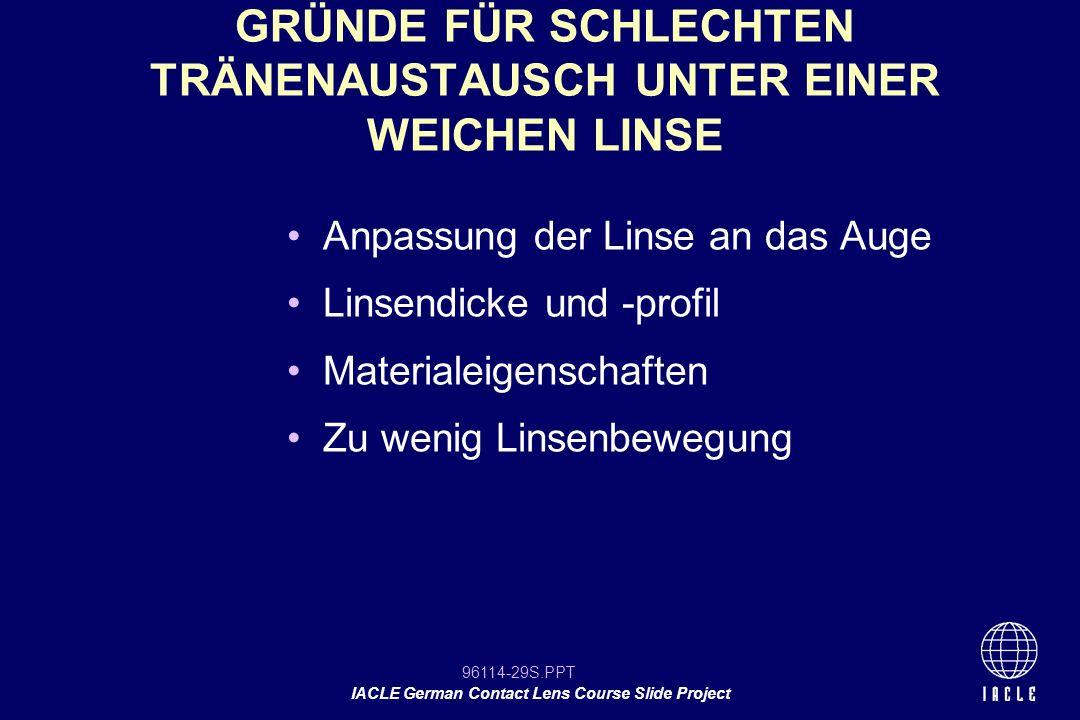 96114-29S.PPT IACLE German Contact Lens Course Slide Project Anpassung der Linse an das Auge Linsendicke und -profil Materialeigenschaften Zu wenig Li