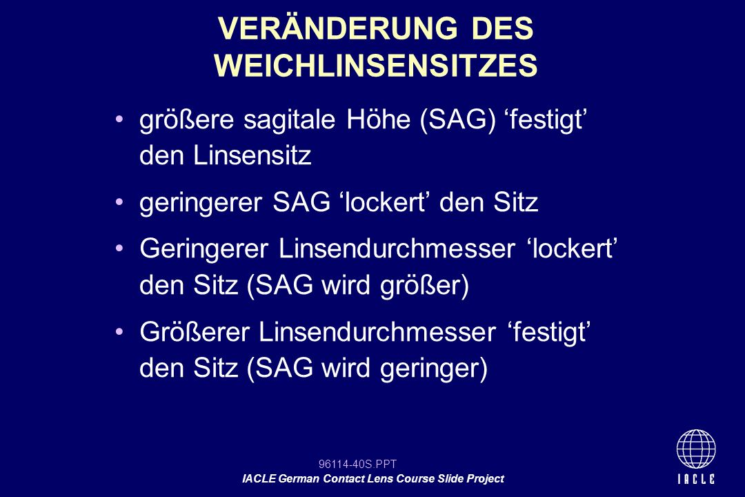 96114-40S.PPT IACLE German Contact Lens Course Slide Project größere sagitale Höhe (SAG) festigt den Linsensitz geringerer SAG lockert den Sitz Gering