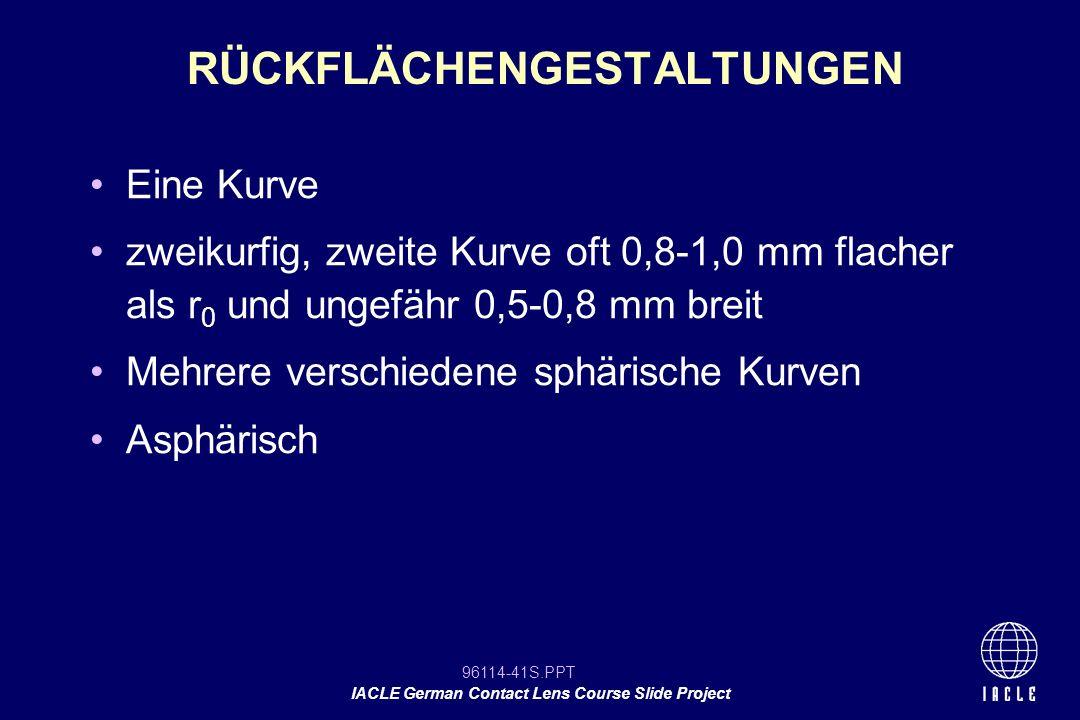 96114-41S.PPT IACLE German Contact Lens Course Slide Project Eine Kurve zweikurfig, zweite Kurve oft 0,8-1,0 mm flacher als r 0 und ungefähr 0,5-0,8 m
