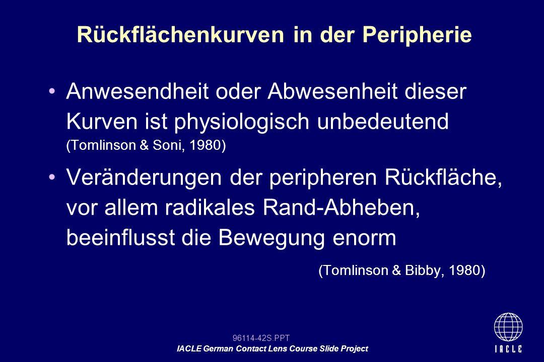 96114-42S.PPT IACLE German Contact Lens Course Slide Project Anwesendheit oder Abwesenheit dieser Kurven ist physiologisch unbedeutend (Tomlinson & So