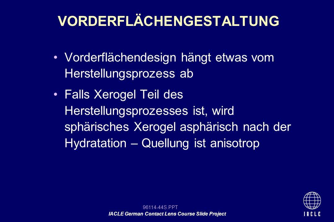 96114-44S.PPT IACLE German Contact Lens Course Slide Project Vorderflächendesign hängt etwas vom Herstellungsprozess ab Falls Xerogel Teil des Herstel
